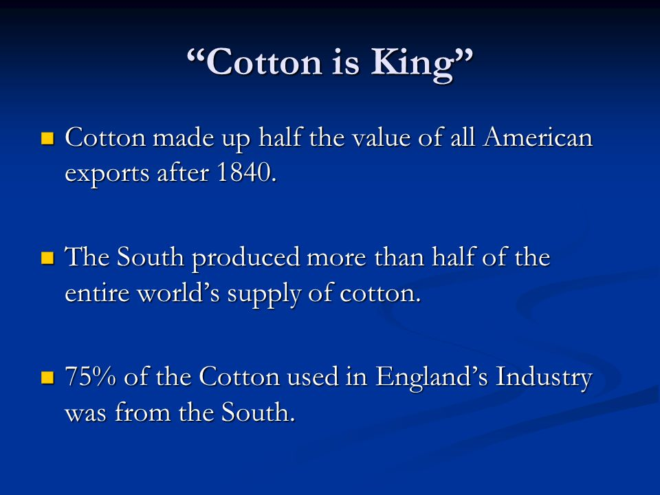 Cotton is King Cotton made up half the value of all American exports after 1840.