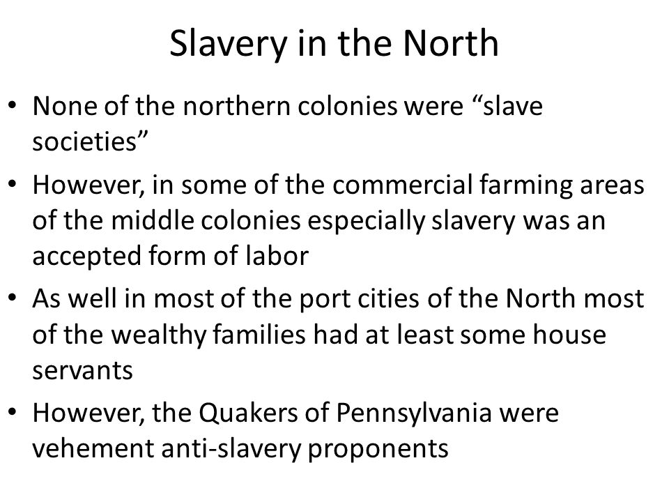 Slavery in the North None of the northern colonies were slave societies