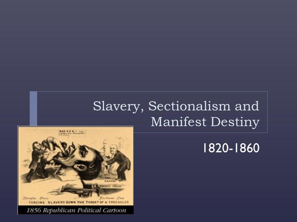 Slavery, Sectionalism and Manifest Destiny