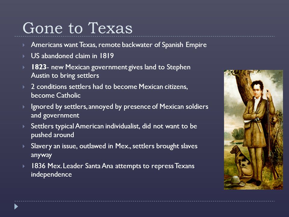 Gone to Texas Americans want Texas, remote backwater of Spanish Empire