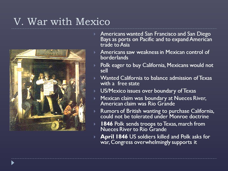 V. War with Mexico Americans wanted San Francisco and San Diego Bays as ports on Pacific and to expand American trade to Asia.