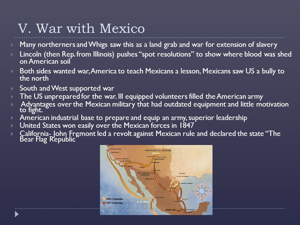 V. War with Mexico Many northerners and Whigs saw this as a land grab and war for extension of slavery.