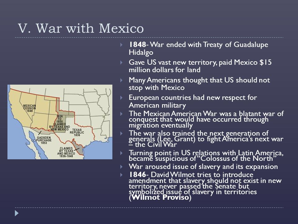 V. War with Mexico 1848- War ended with Treaty of Guadalupe Hidalgo