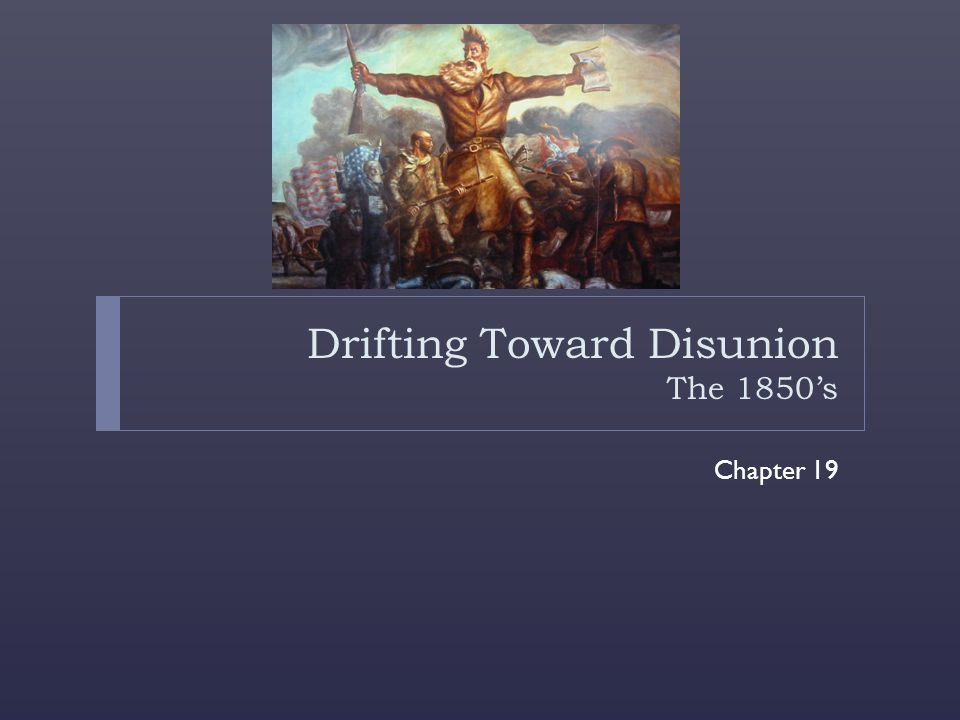 Drifting Toward Disunion The 1850's