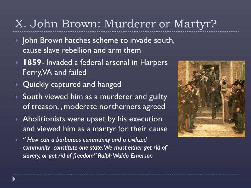 X. John Brown: Murderer or Martyr