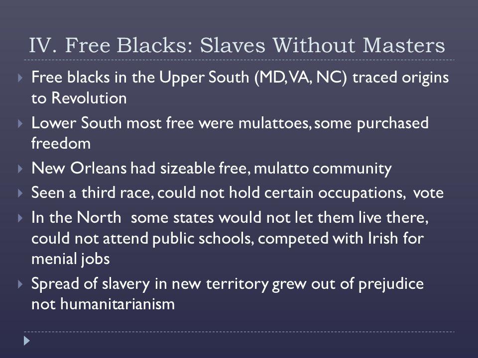 IV. Free Blacks: Slaves Without Masters