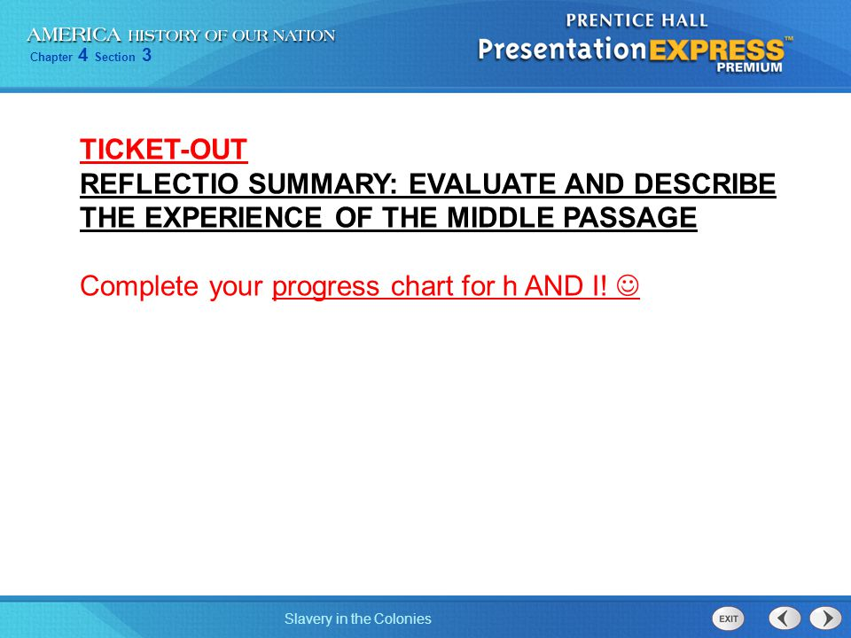 TICKET-OUT REFLECTIO SUMMARY: EVALUATE AND DESCRIBE THE EXPERIENCE OF THE MIDDLE PASSAGE.