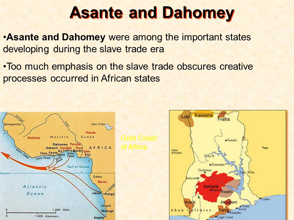 Asante and Dahomey Asante and Dahomey were among the important states developing during the slave trade era.