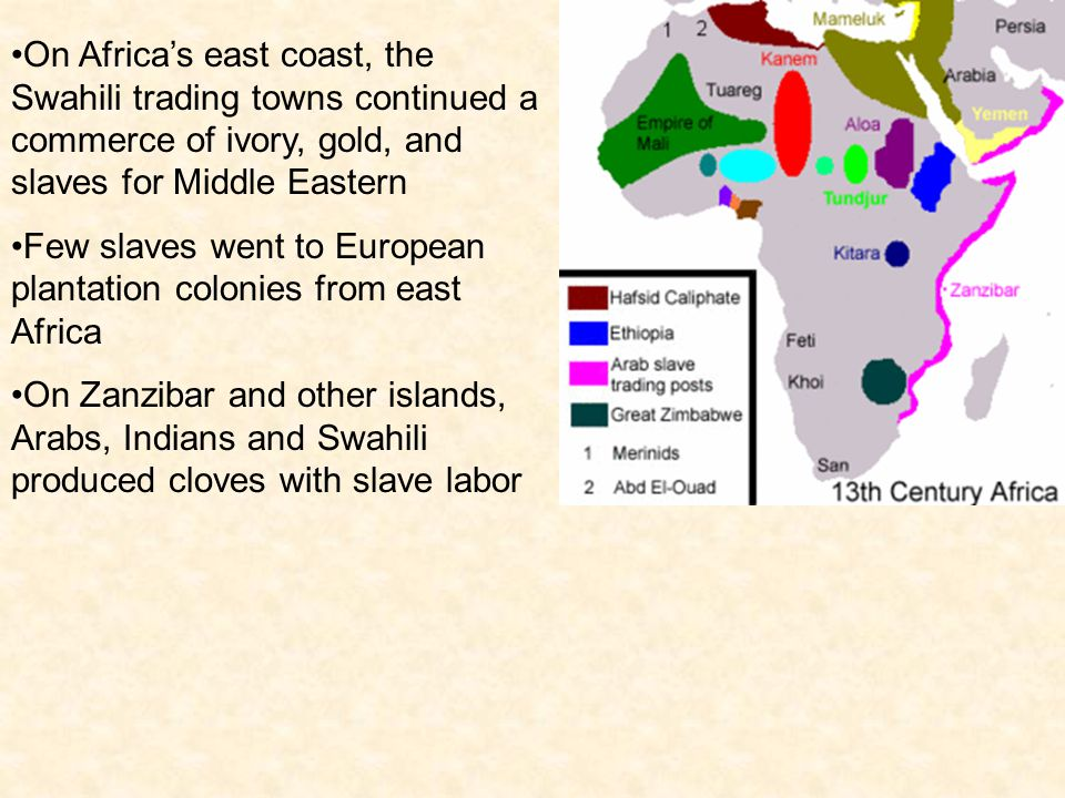 On Africa's east coast, the Swahili trading towns continued a commerce of ivory, gold, and slaves for Middle Eastern