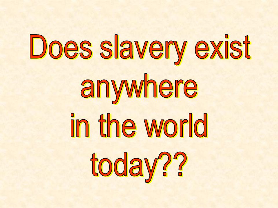 Does slavery exist anywhere in the world today