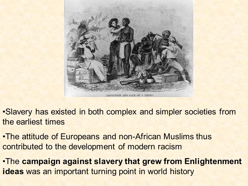 Slavery has existed in both complex and simpler societies from the earliest times