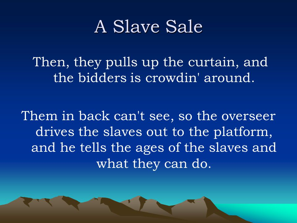 Then, they pulls up the curtain, and the bidders is crowdin around.