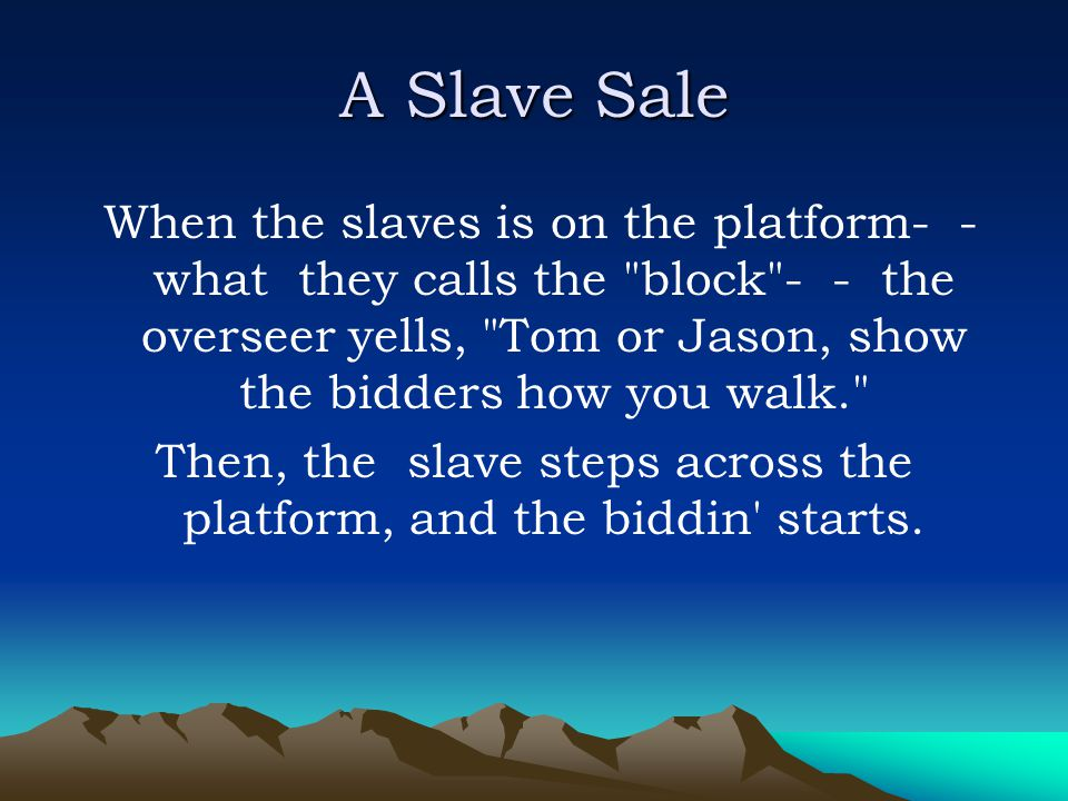 Then, the slave steps across the platform, and the biddin starts.