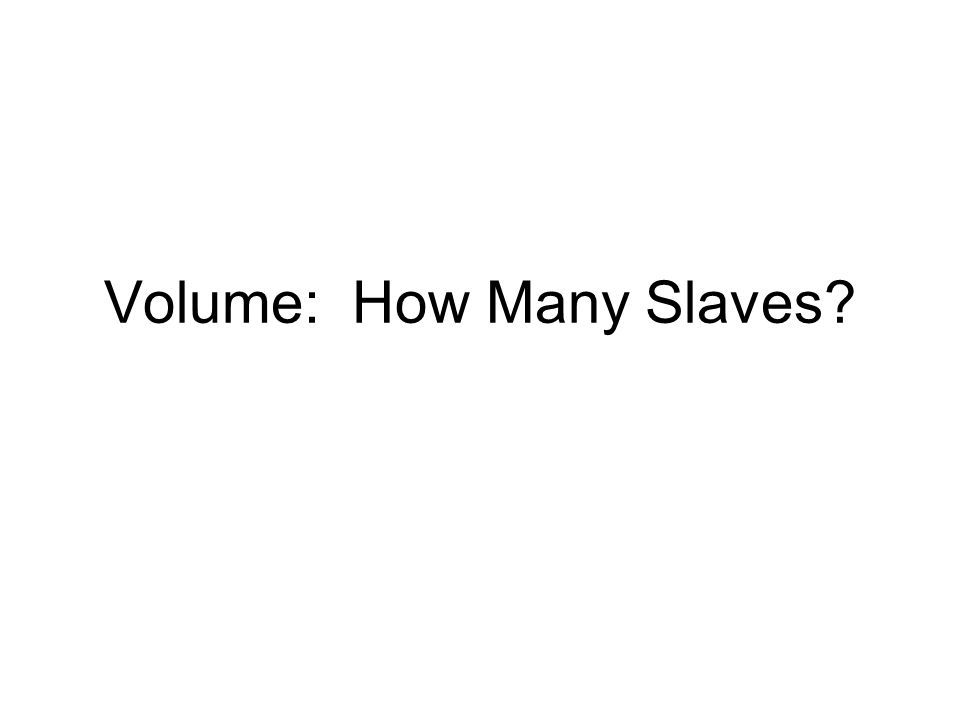Volume: How Many Slaves