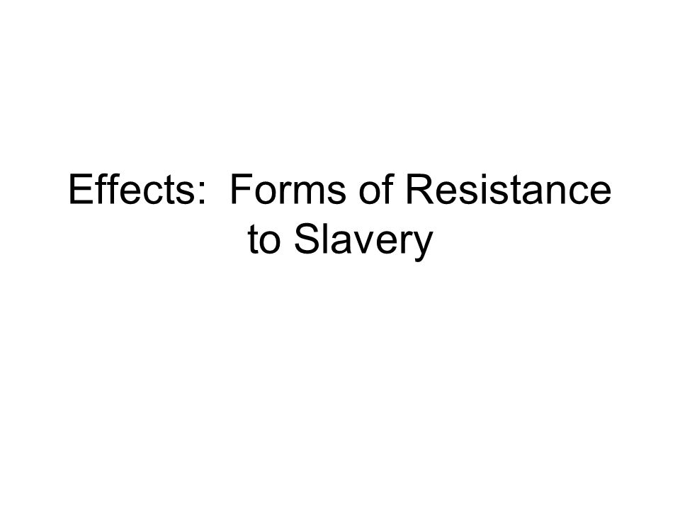 Effects: Forms of Resistance to Slavery