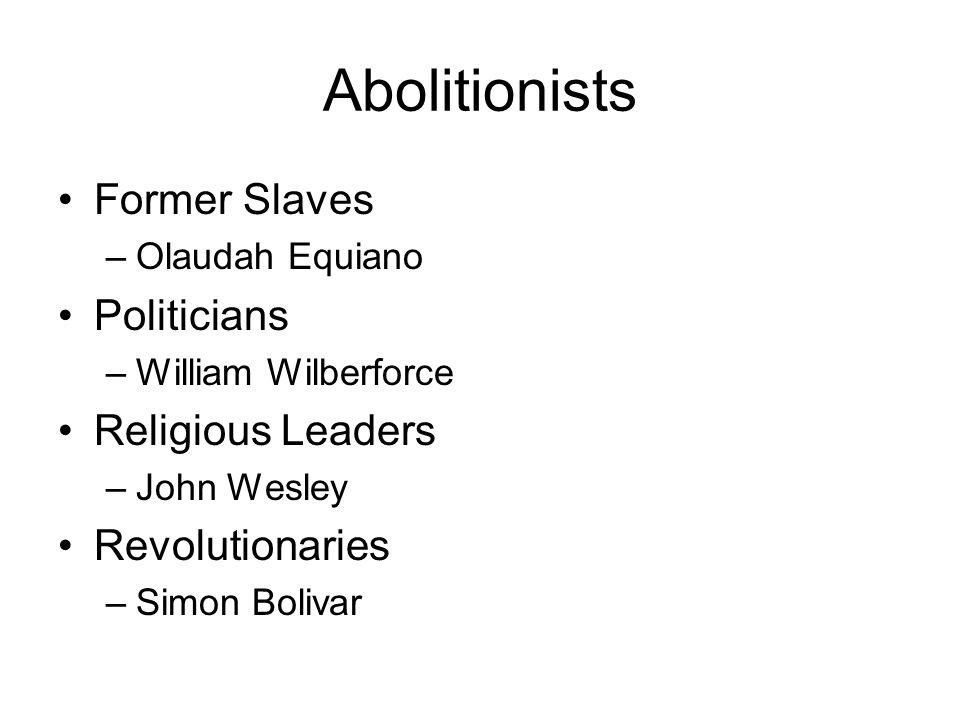 Abolitionists Former Slaves Politicians Religious Leaders