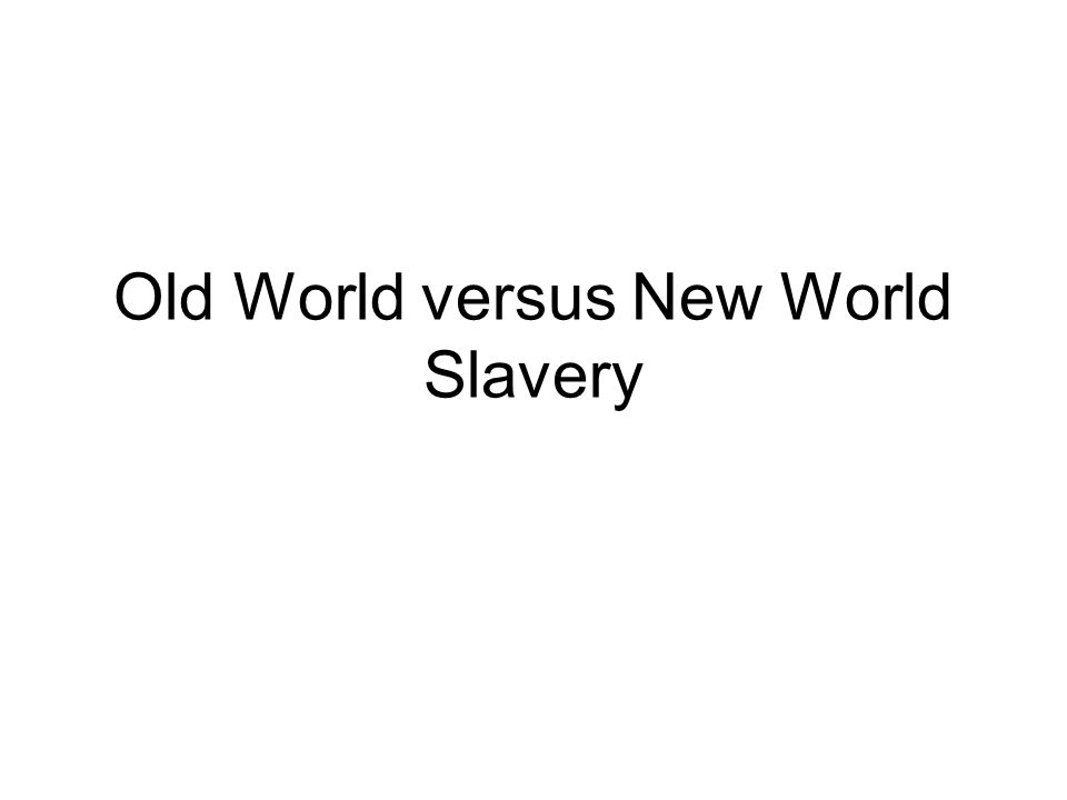 Old World versus New World Slavery