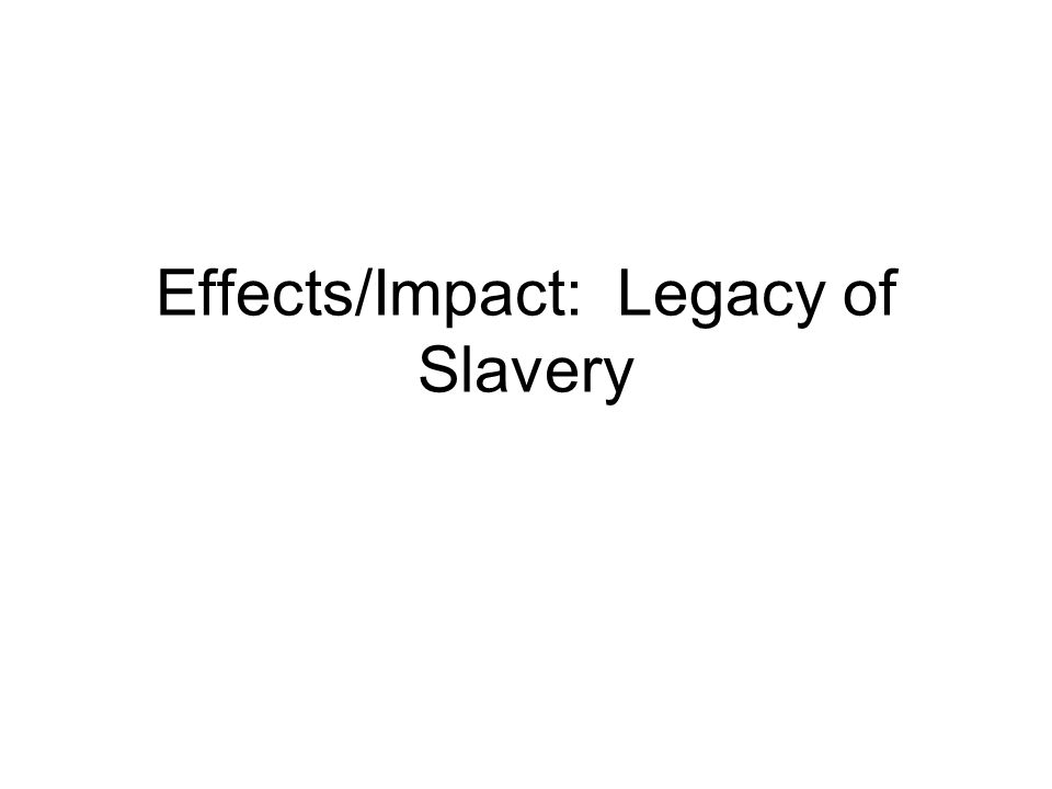 Effects/Impact: Legacy of Slavery
