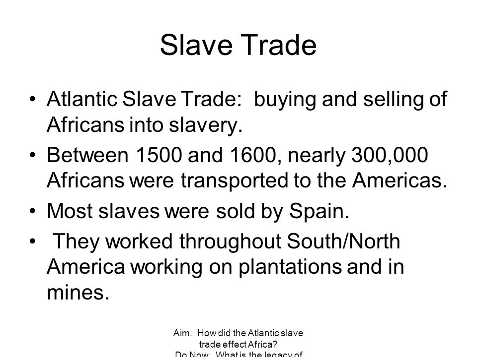Slave Trade Atlantic Slave Trade: buying and selling of Africans into slavery.