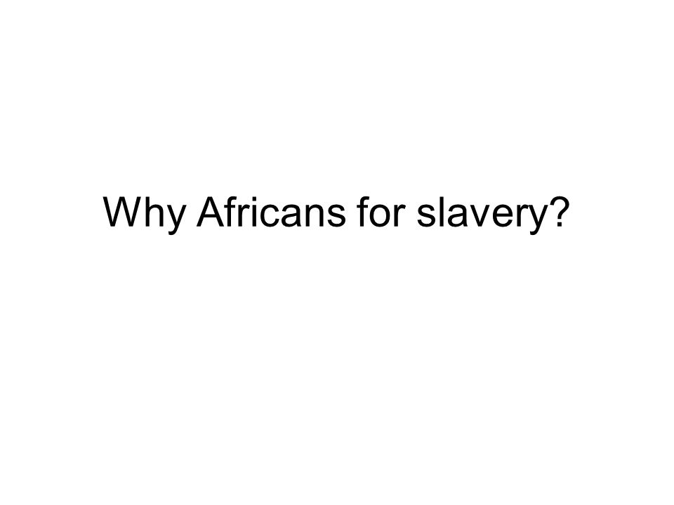 Why Africans for slavery