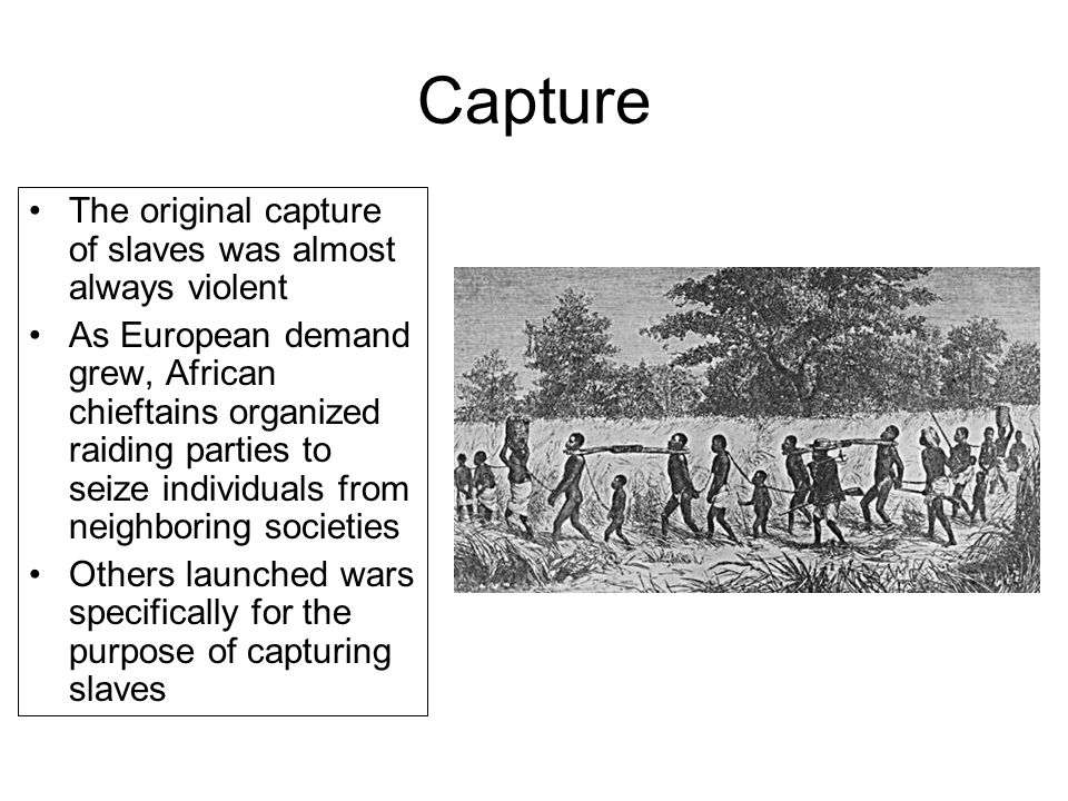 Capture The original capture of slaves was almost always violent