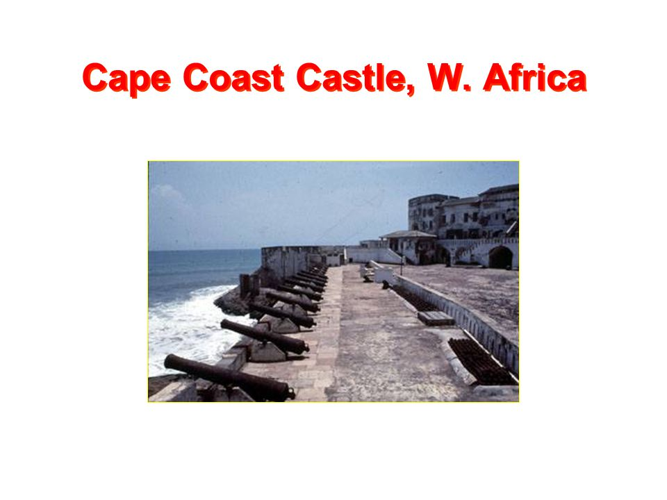 Cape Coast Castle, W. Africa