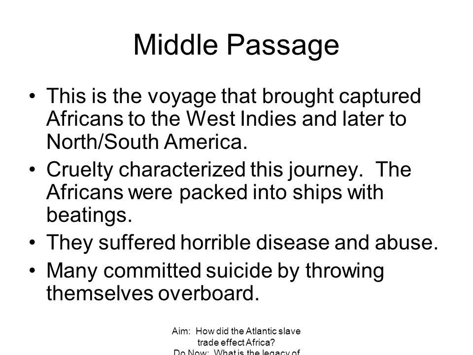 Middle Passage This is the voyage that brought captured Africans to the West Indies and later to North/South America.