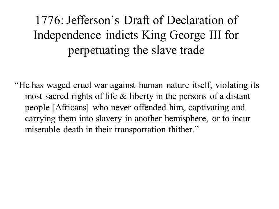 1776: Jefferson's Draft of Declaration of Independence indicts King George III for perpetuating the slave trade
