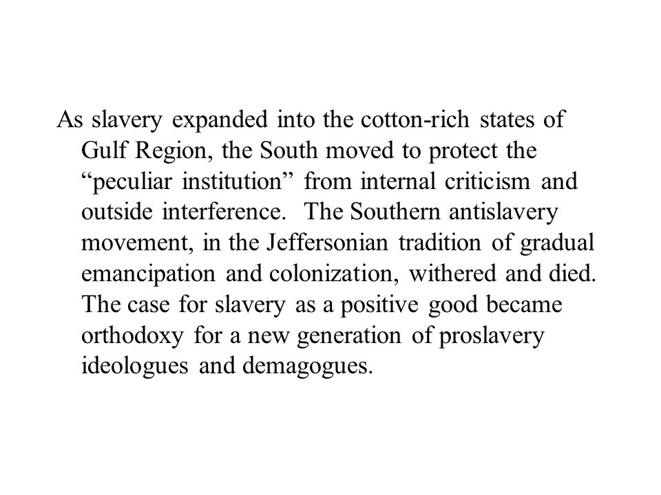 As slavery expanded into the cotton-rich states of Gulf Region, the South moved to protect the peculiar institution from internal criticism and outside interference.