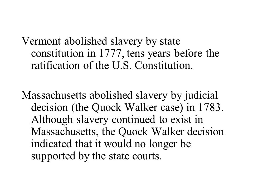 Vermont abolished slavery by state constitution in 1777, tens years before the ratification of the U.S. Constitution.