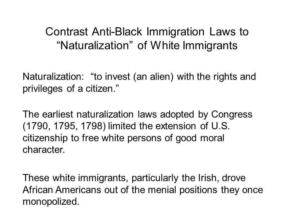 Contrast Anti-Black Immigration Laws to Naturalization of White Immigrants