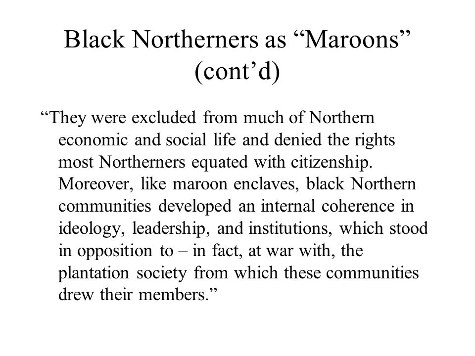 Black Northerners as Maroons (cont'd)