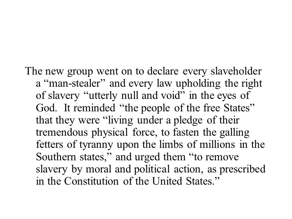 The new group went on to declare every slaveholder a man-stealer and every law upholding the right of slavery utterly null and void in the eyes of God.