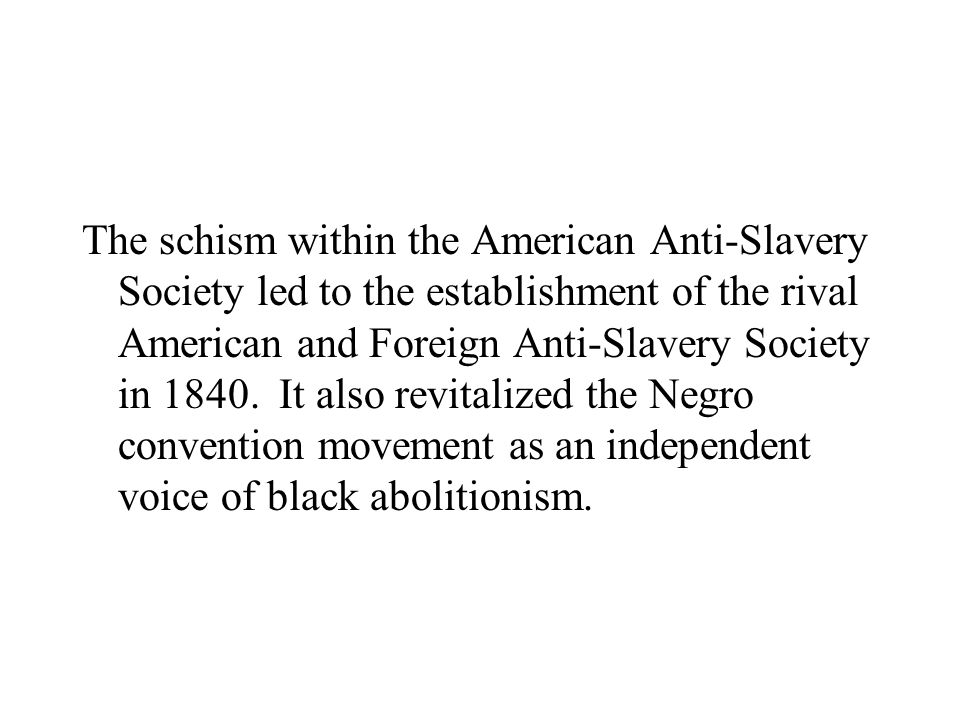 The schism within the American Anti-Slavery Society led to the establishment of the rival American and Foreign Anti-Slavery Society in 1840.