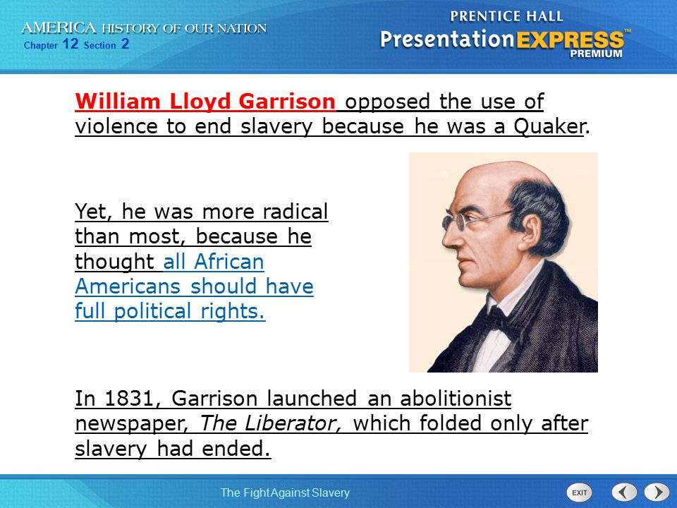 William Lloyd Garrison opposed the use of violence to end slavery because he was a Quaker.