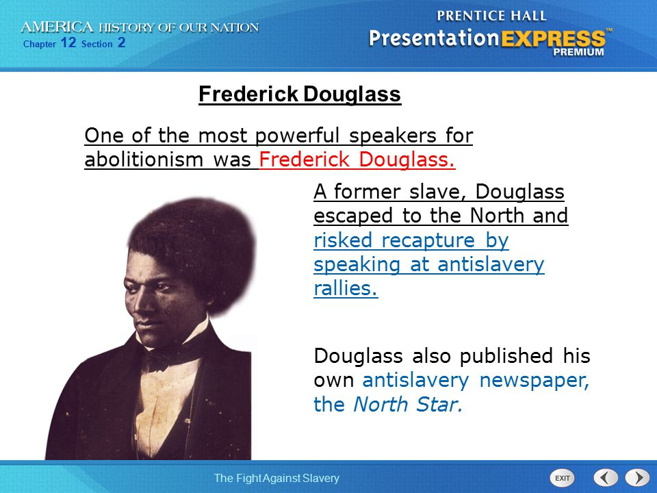 Frederick Douglass One of the most powerful speakers for abolitionism was Frederick Douglass.