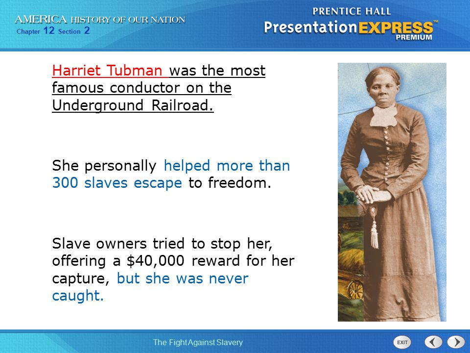Harriet Tubman was the most famous conductor on the Underground Railroad.
