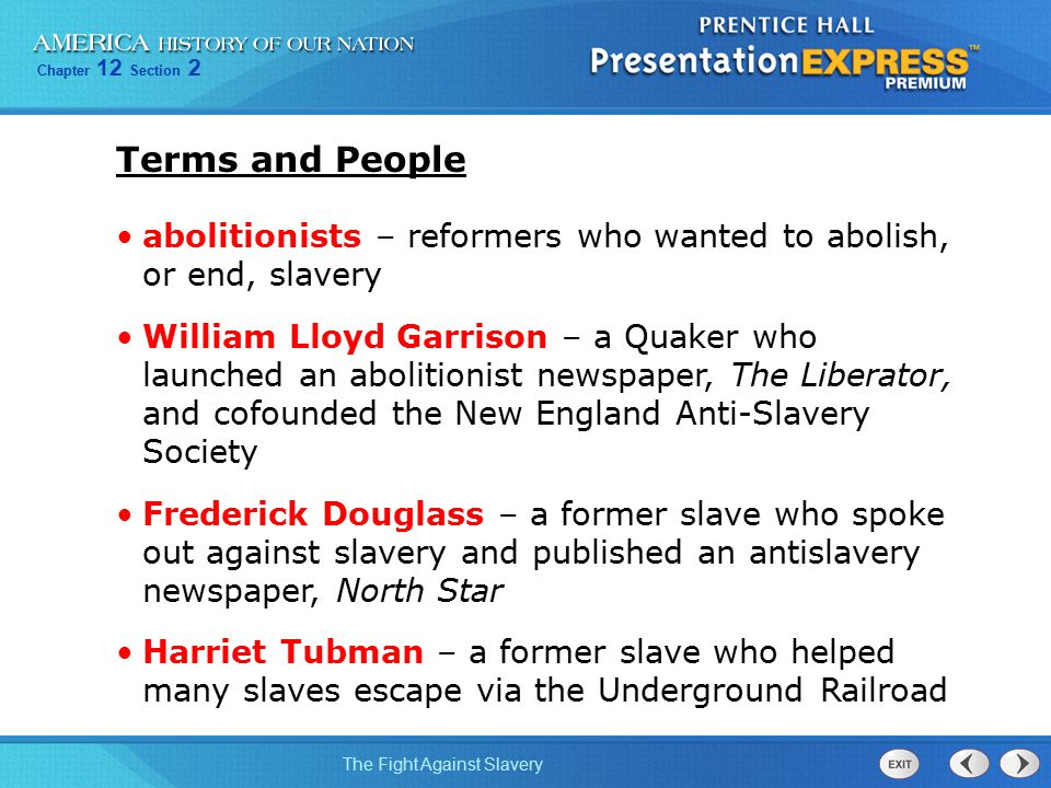 Terms and People abolitionists – reformers who wanted to abolish, or end, slavery.