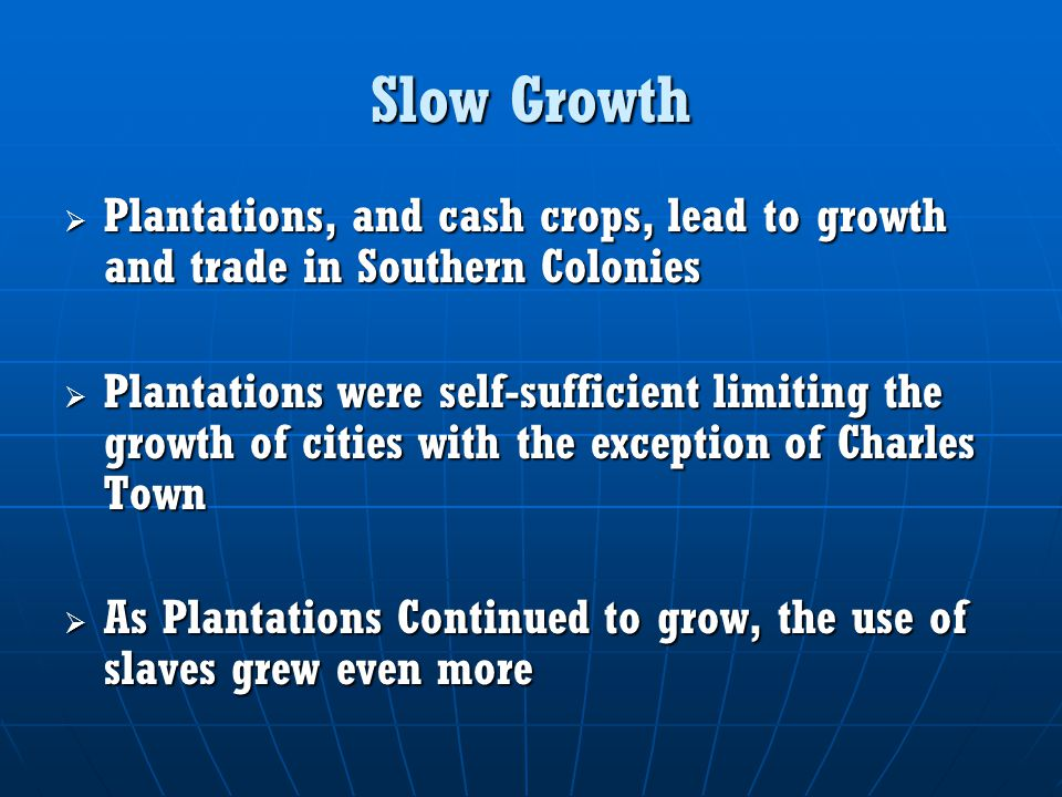 Slow Growth Plantations, and cash crops, lead to growth and trade in Southern Colonies.