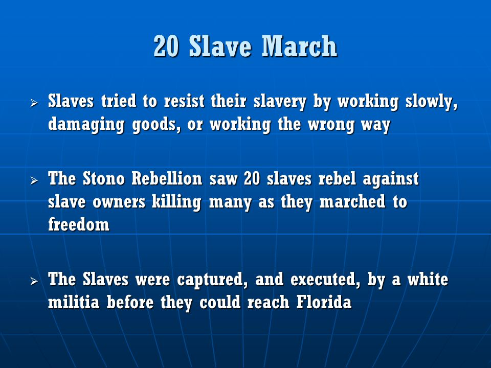 20 Slave March Slaves tried to resist their slavery by working slowly, damaging goods, or working the wrong way.