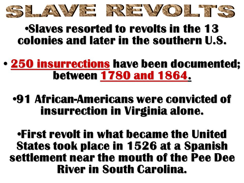250 insurrections have been documented; between 1780 and 1864.