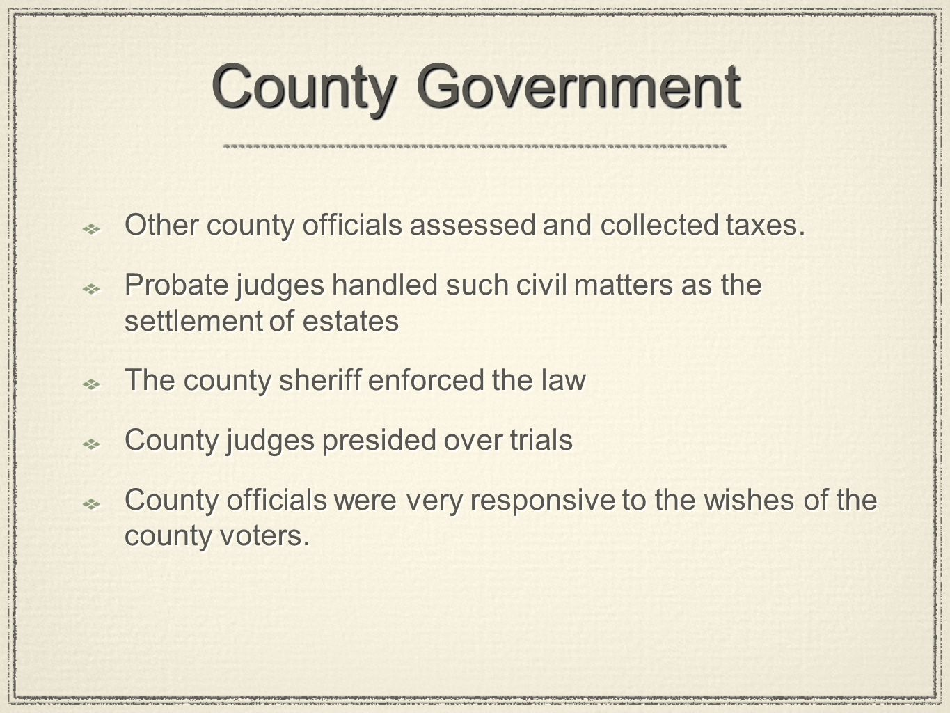 County Government Other county officials assessed and collected taxes.