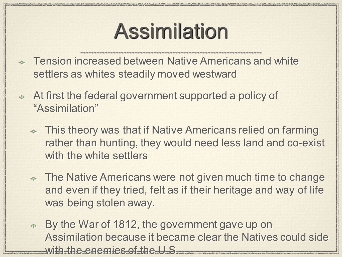 Assimilation Tension increased between Native Americans and white settlers as whites steadily moved westward.