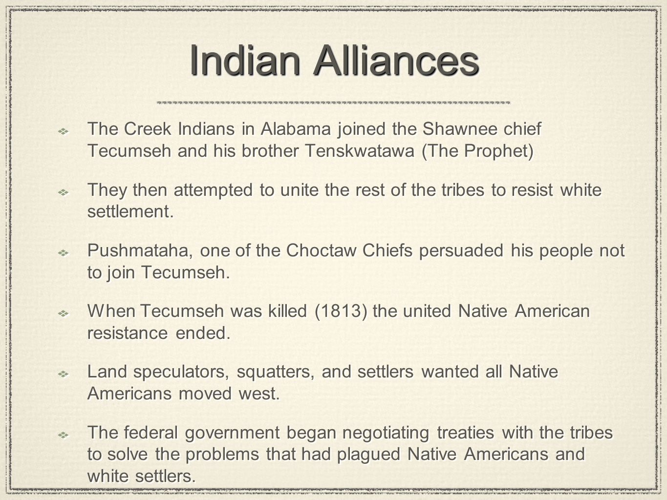 Indian Alliances The Creek Indians in Alabama joined the Shawnee chief Tecumseh and his brother Tenskwatawa (The Prophet)