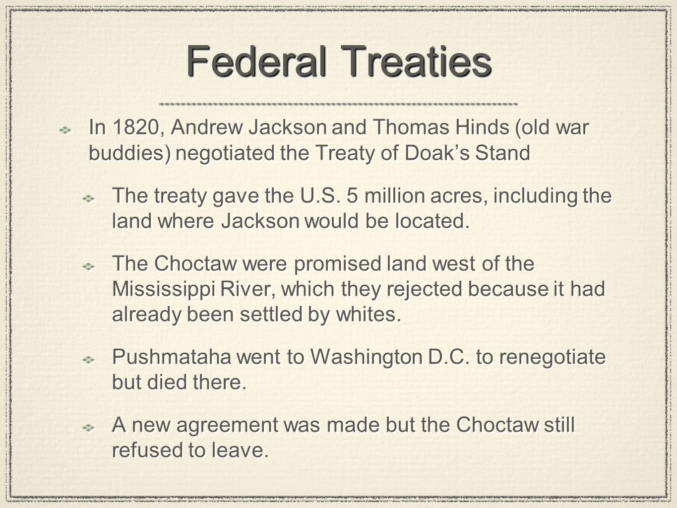 Federal Treaties In 1820, Andrew Jackson and Thomas Hinds (old war buddies) negotiated the Treaty of Doak's Stand.
