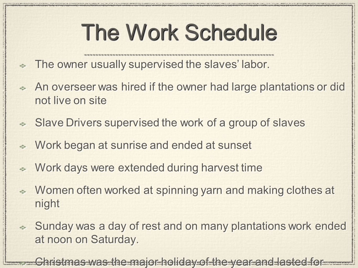 The Work Schedule The owner usually supervised the slaves' labor.
