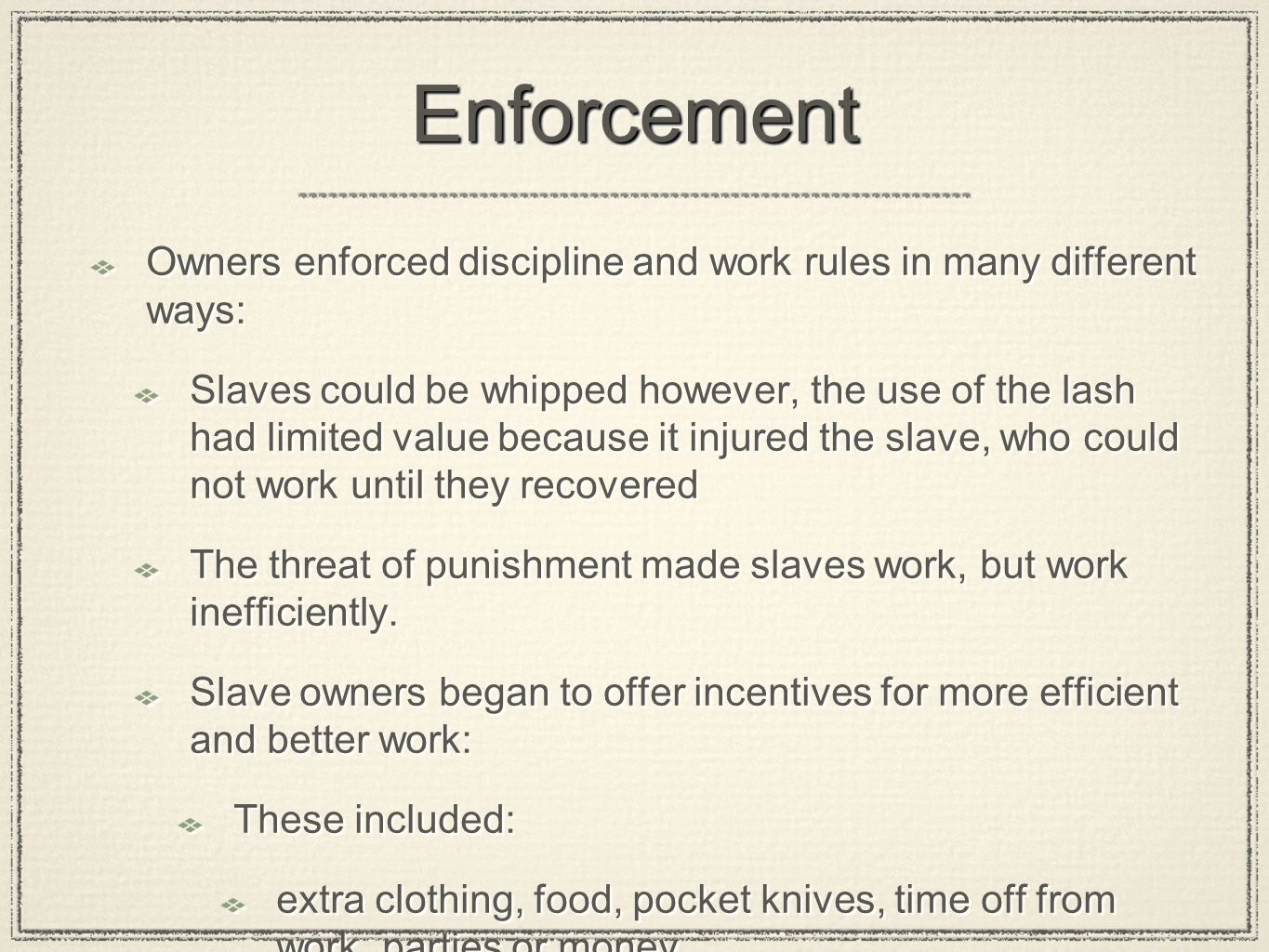 Enforcement Owners enforced discipline and work rules in many different ways: