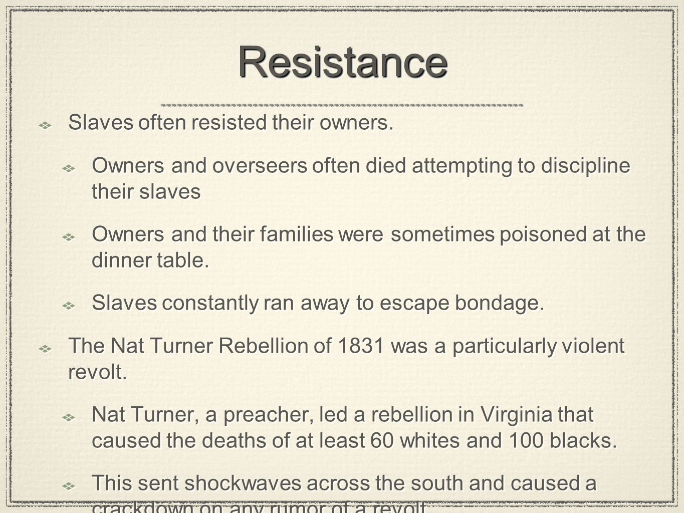Resistance Slaves often resisted their owners.