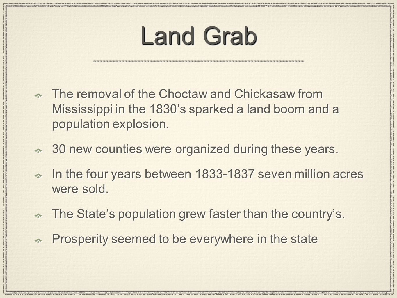Land Grab The removal of the Choctaw and Chickasaw from Mississippi in the 1830's sparked a land boom and a population explosion.