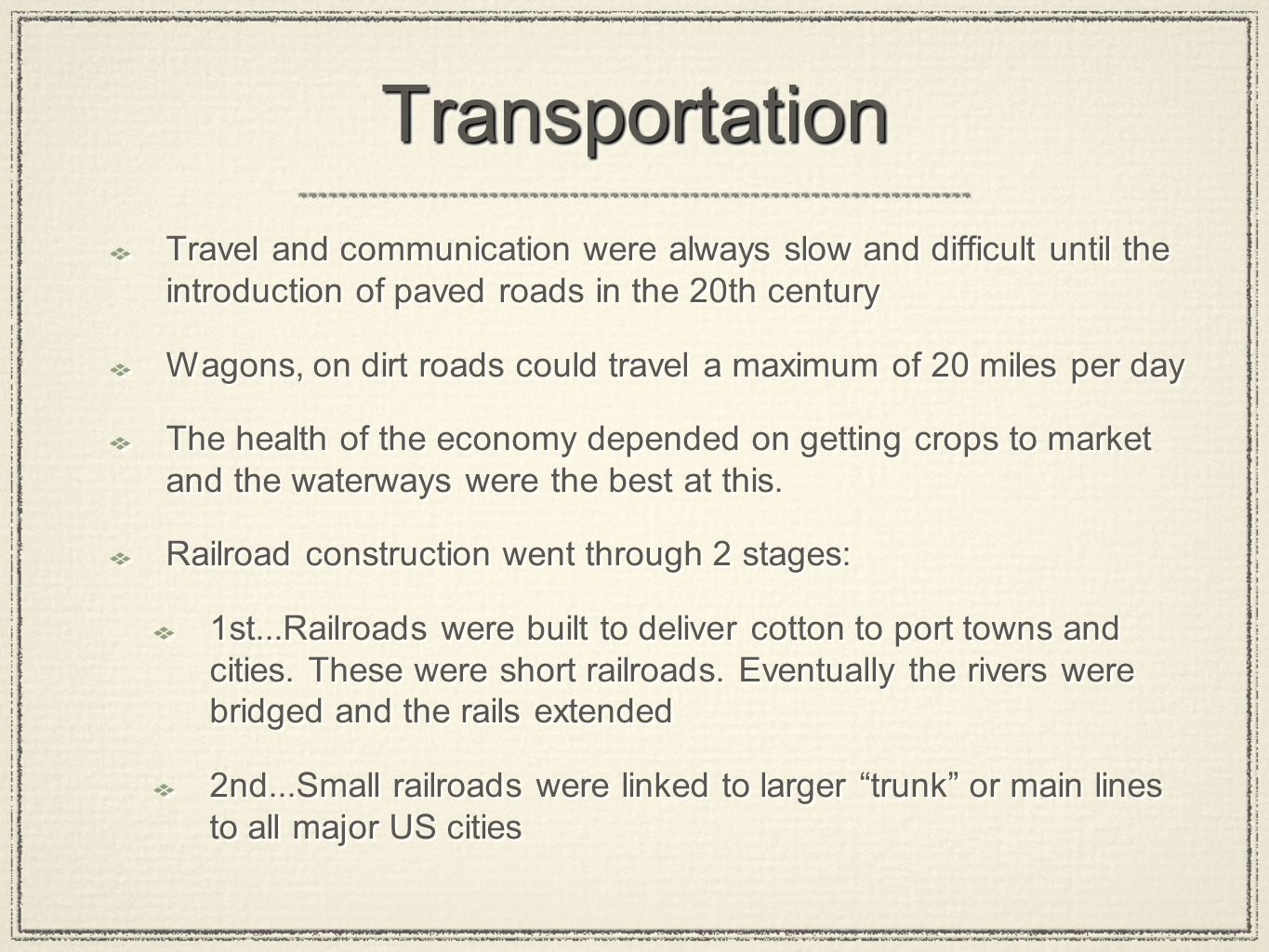 Transportation Travel and communication were always slow and difficult until the introduction of paved roads in the 20th century.